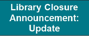 Library Closure Announcement: Update