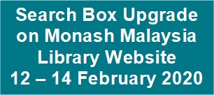 Monash Malaysia Library Website's homepage Search Box Upgrade 12 – 14 February 2020