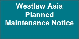 Westlaw Asia Planned Maintenance Notice - October 17 2020